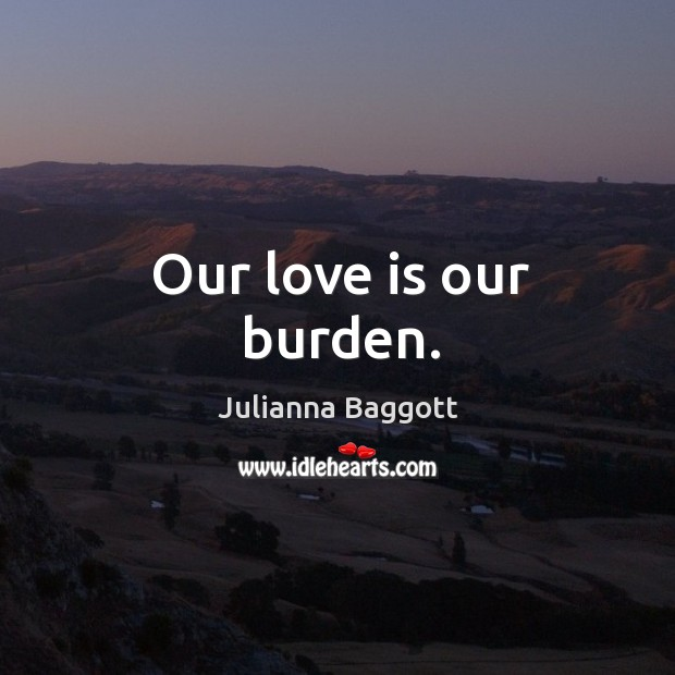 Image, Our love is our burden.