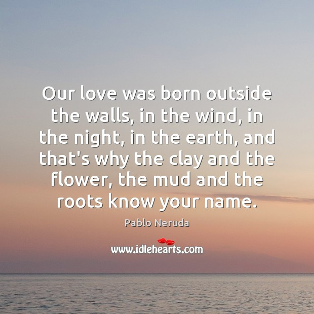 Our love was born outside the walls, in the wind, in the Image