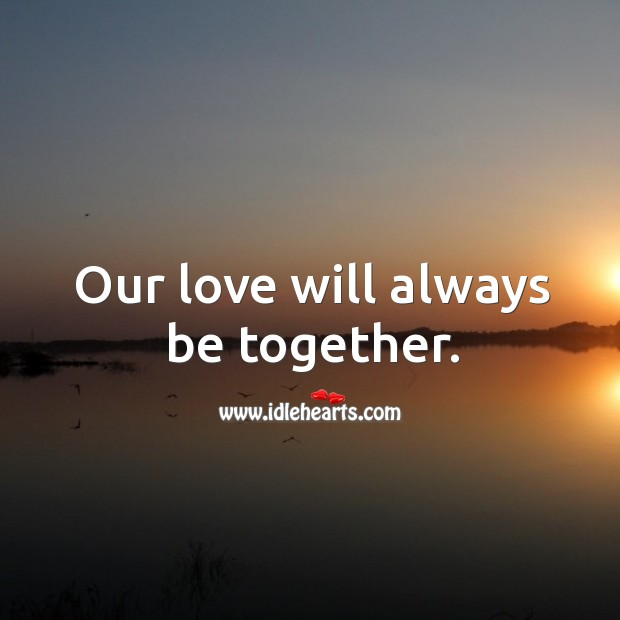 Our love will always be together. Image