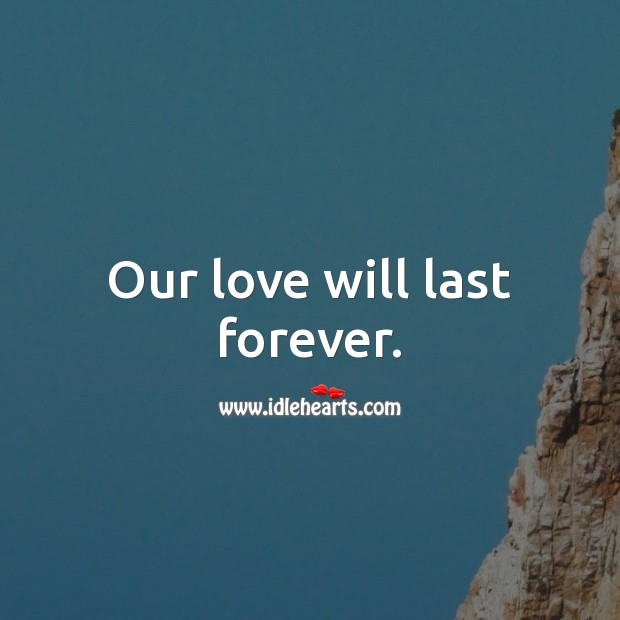 Our love will last forever. Love Forever Quotes Image