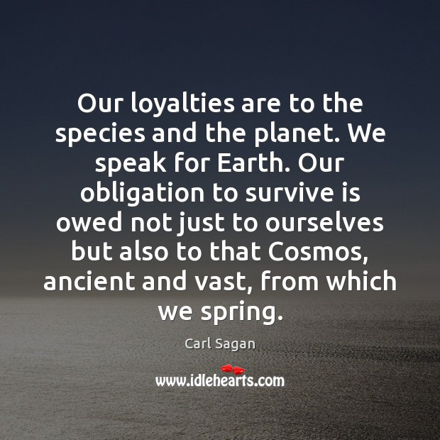 Our loyalties are to the species and the planet. We speak for Image
