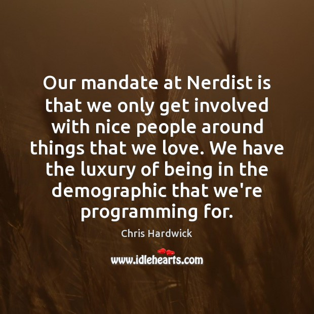 Our mandate at Nerdist is that we only get involved with nice Chris Hardwick Picture Quote