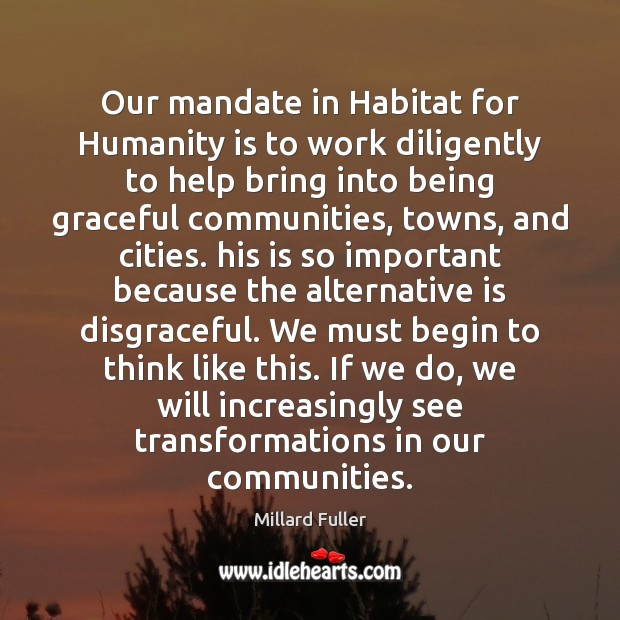 Our mandate in Habitat for Humanity is to work diligently to help Image