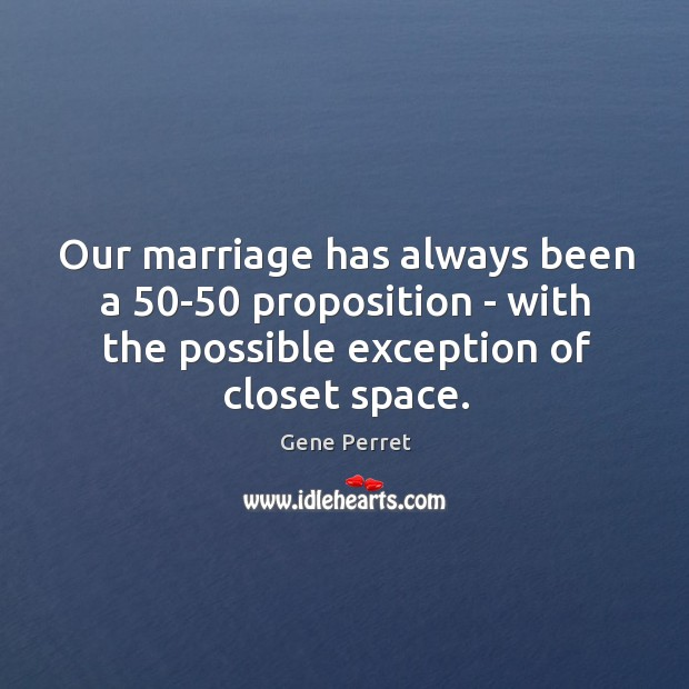 Our marriage has always been a 50-50 proposition – with the possible Gene Perret Picture Quote