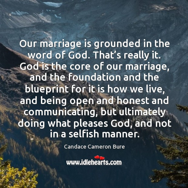 Image, Our marriage is grounded in the word of god. That's really it. God is the core of our marriage