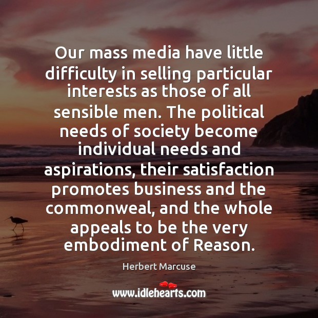 Our mass media have little difficulty in selling particular interests as those Herbert Marcuse Picture Quote