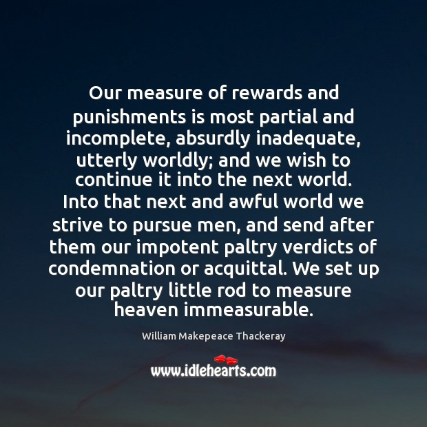 Our measure of rewards and punishments is most partial and incomplete, absurdly Image