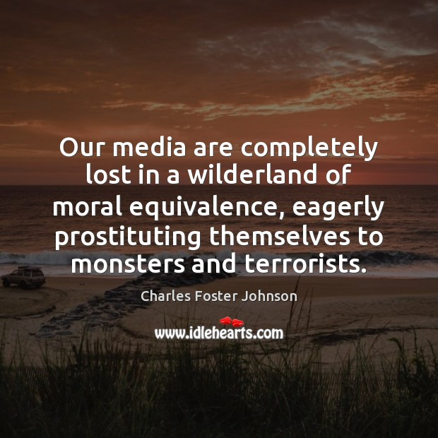 Image, Our media are completely lost in a wilderland of moral equivalence, eagerly