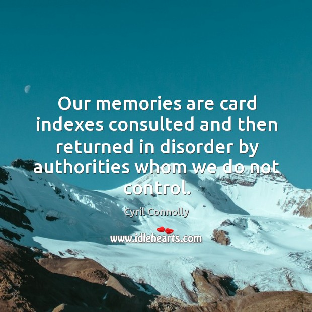 Image, Our memories are card indexes consulted and then returned in disorder by authorities