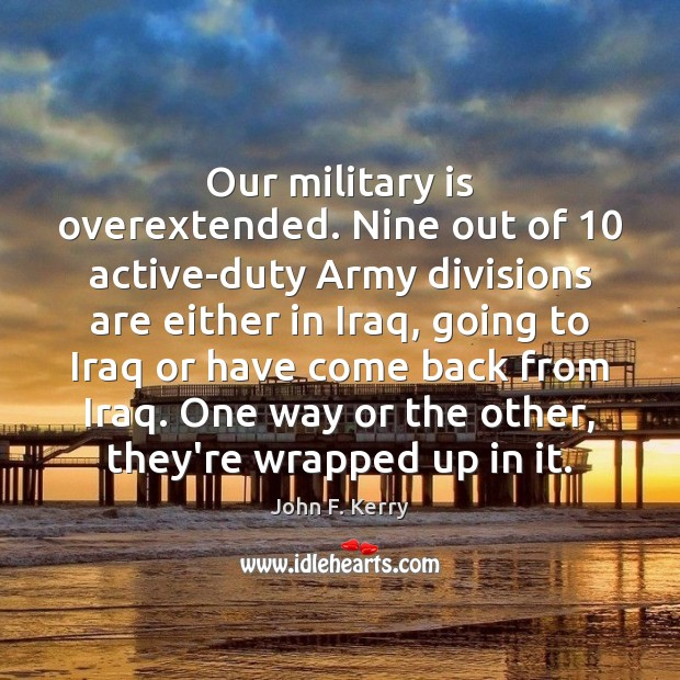 Our military is overextended. Nine out of 10 active-duty Army divisions are either Image
