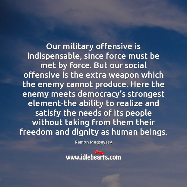 Image, Our military offensive is indispensable, since force must be met by force.