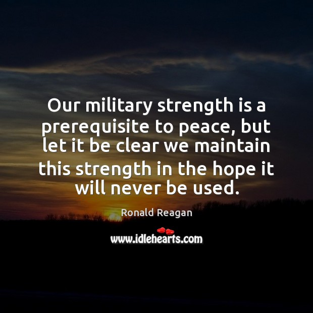 Image, Our military strength is a prerequisite to peace, but let it be