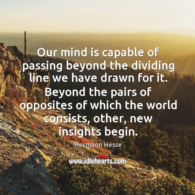 Image, Our mind is capable of passing beyond the dividing line we have drawn for it.