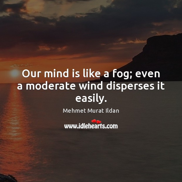 Image, Our mind is like a fog; even a moderate wind disperses it easily.