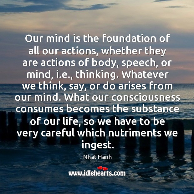 Image, Our mind is the foundation of all our actions, whether they are