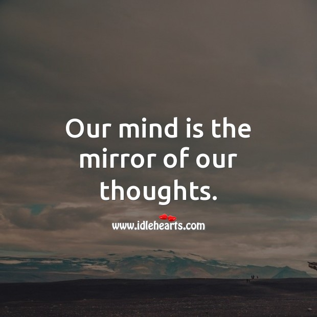 Our mind is the mirror of our thoughts. Wise Quotes Image