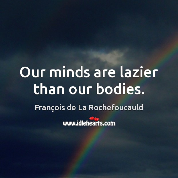 Image, Our minds are lazier than our bodies.