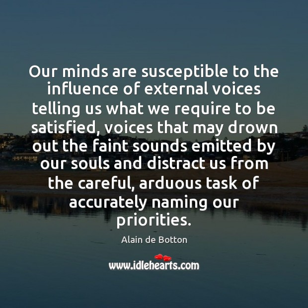 Our minds are susceptible to the influence of external voices telling us Alain de Botton Picture Quote