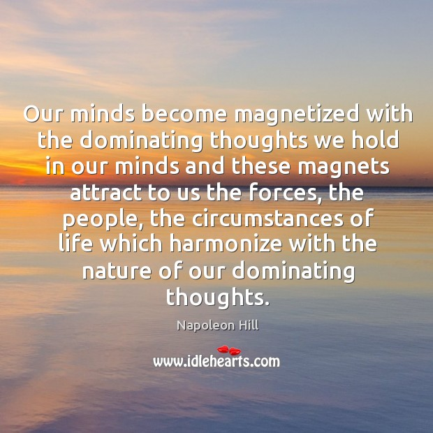 Our minds become magnetized with the dominating thoughts we hold in our minds and Image