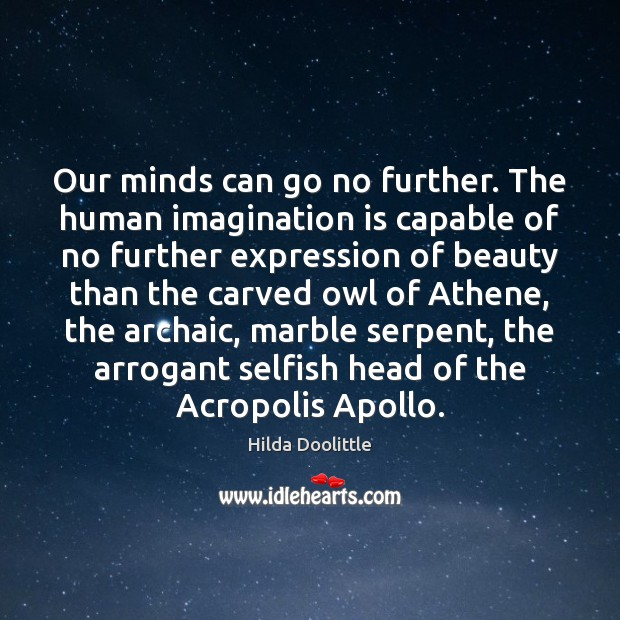 Our minds can go no further. The human imagination is capable of Imagination Quotes Image
