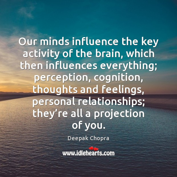 Our minds influence the key activity of the brain, which then influences Image