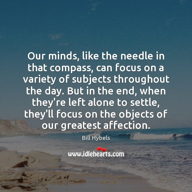 Our minds, like the needle in that compass, can focus on a Bill Hybels Picture Quote