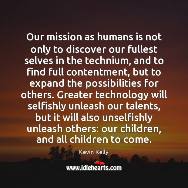 Our mission as humans is not only to discover our fullest selves Kevin Kelly Picture Quote