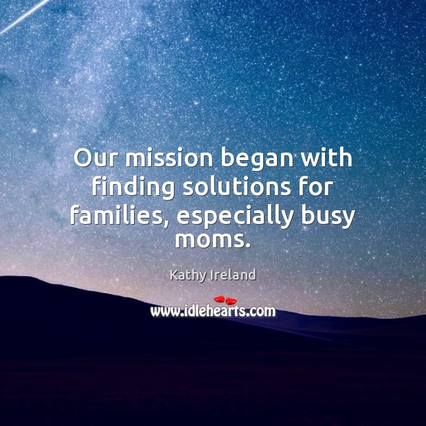 Our mission began with finding solutions for families, especially busy moms. Image