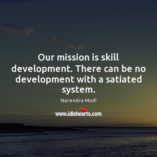 Our mission is skill development. There can be no development with a satiated system. Skill Development Quotes Image