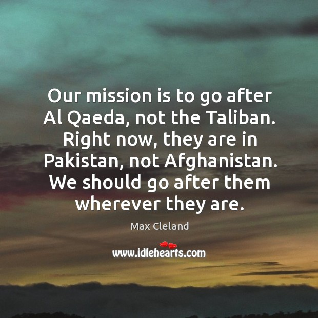 Our mission is to go after Al Qaeda, not the Taliban. Right Image