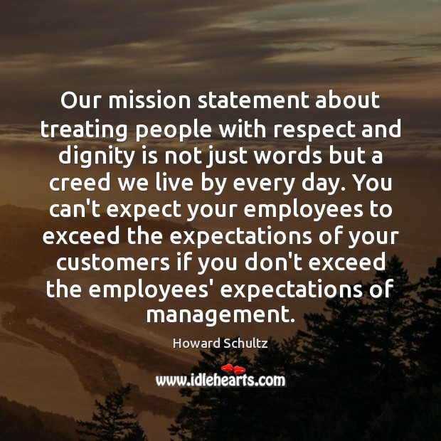 Our mission statement about treating people with respect and dignity is not Dignity Quotes Image