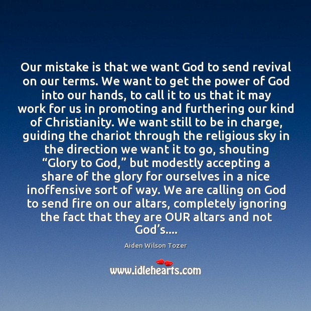 Our mistake is that we want God to send revival on our Image