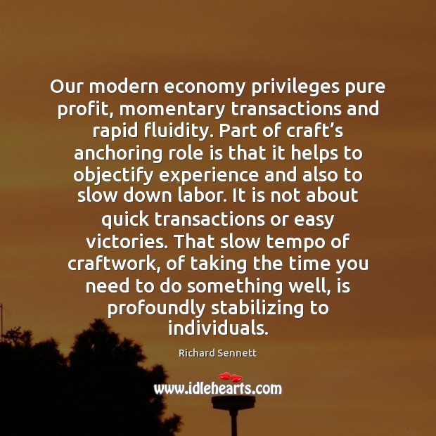 Image, Our modern economy privileges pure profit, momentary transactions and rapid fluidity. Part