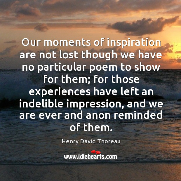 Our moments of inspiration are not lost though we have no particular poem to show for them; Image
