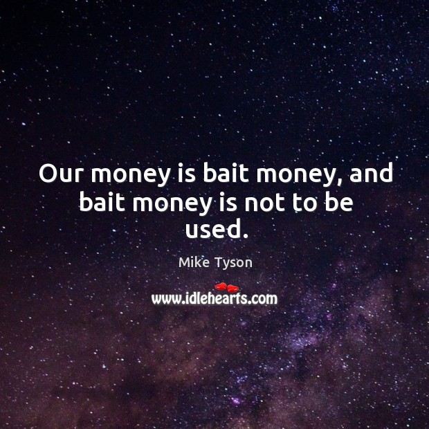 Image, Our money is bait money, and bait money is not to be used.