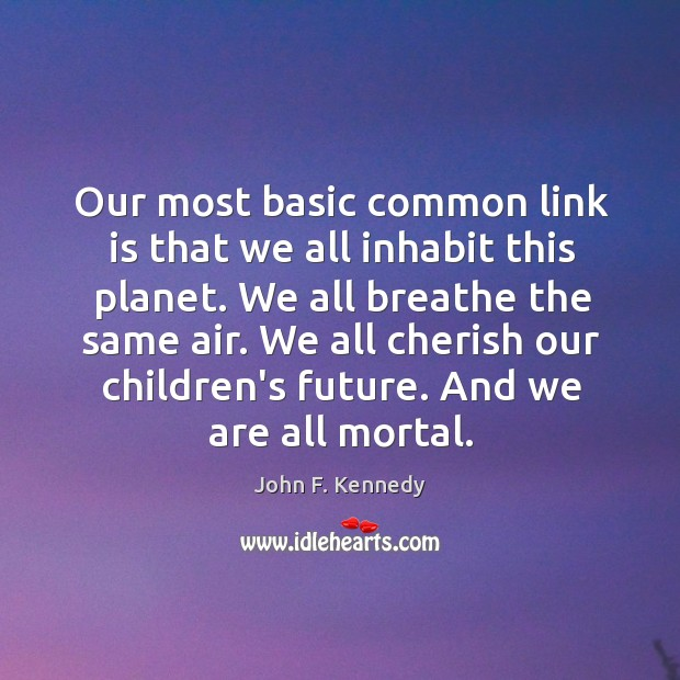 Our most basic common link is that we all inhabit this planet. Image