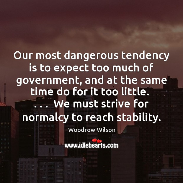 Image, Our most dangerous tendency is to expect too much of government, and