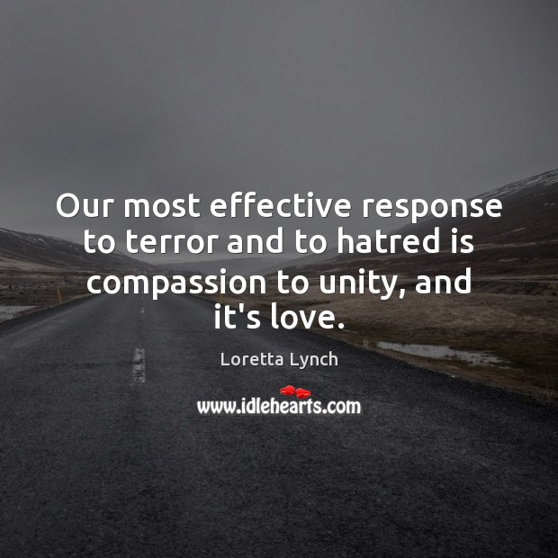 Image, Our most effective response to terror and to hatred is compassion to unity, and it's love.