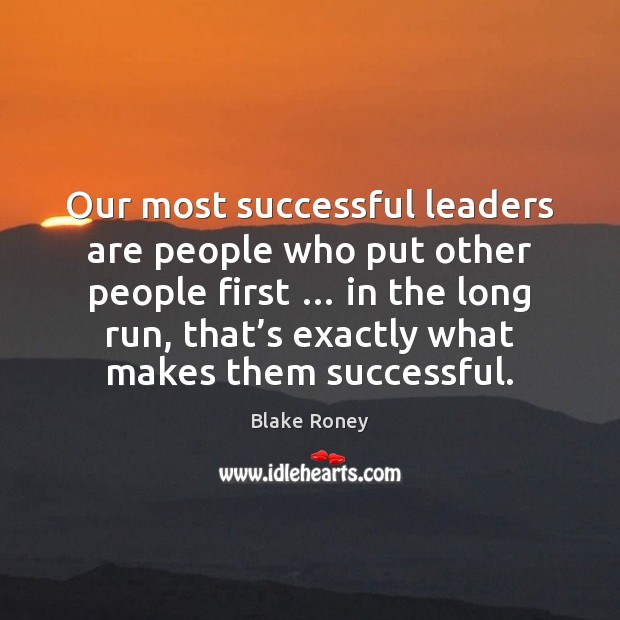 Our most successful leaders are people who put other people first … in Image
