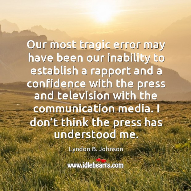 Our most tragic error may have been our inability to establish. Image