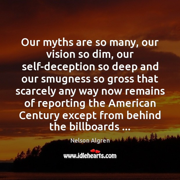 Image, Our myths are so many, our vision so dim, our self-deception so
