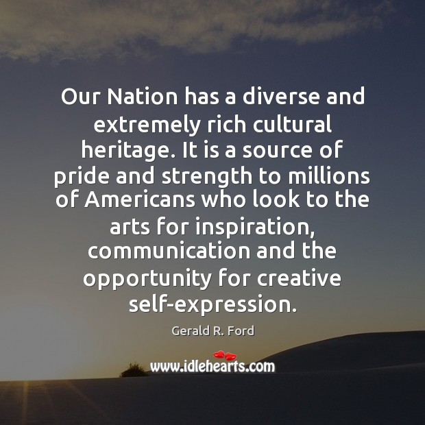 Our Nation has a diverse and extremely rich cultural heritage. It is Gerald R. Ford Picture Quote