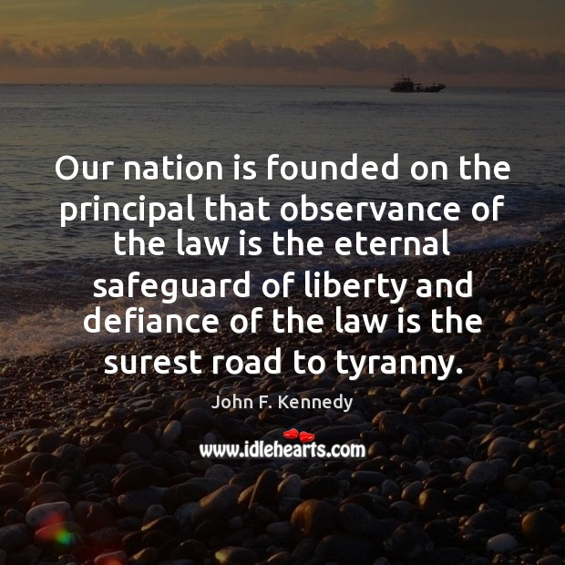 Our nation is founded on the principal that observance of the law Image