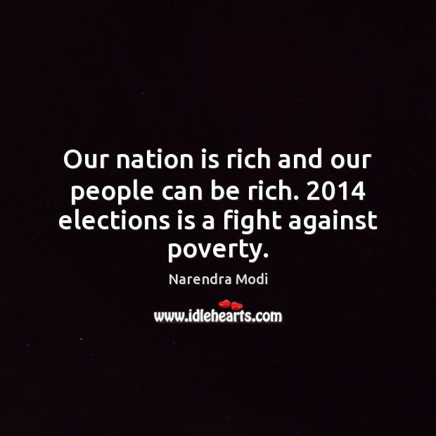 Image, Our nation is rich and our people can be rich. 2014 elections is a fight against poverty.