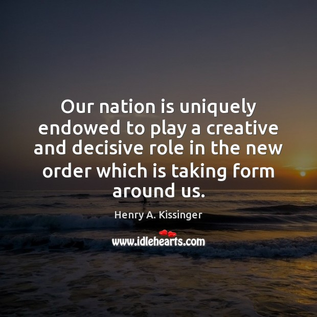 Image, Our nation is uniquely endowed to play a creative and decisive role