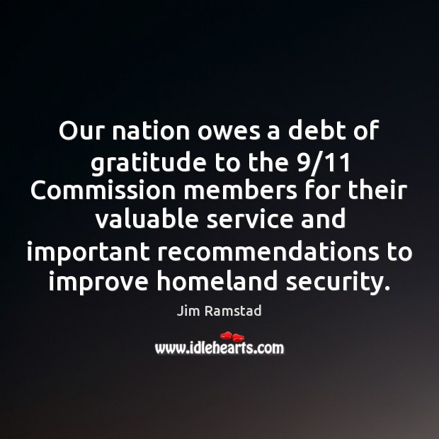 Our nation owes a debt of gratitude to the 9/11 Commission members for Jim Ramstad Picture Quote