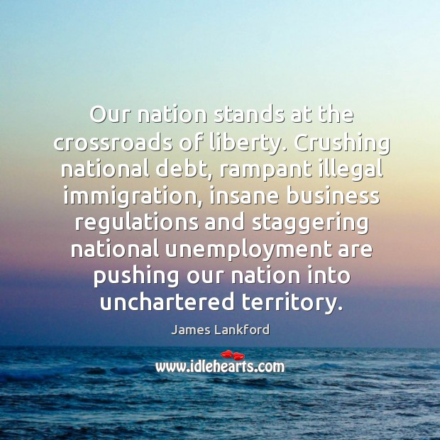 Our nation stands at the crossroads of liberty. Crushing national debt, rampant Image