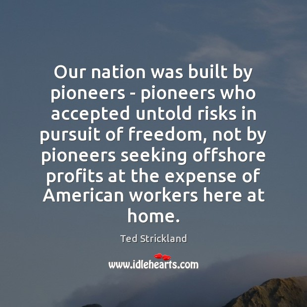 Image, Our nation was built by pioneers – pioneers who accepted untold risks