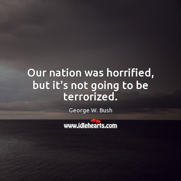 Our nation was horrified, but it's not going to be terrorized. Image