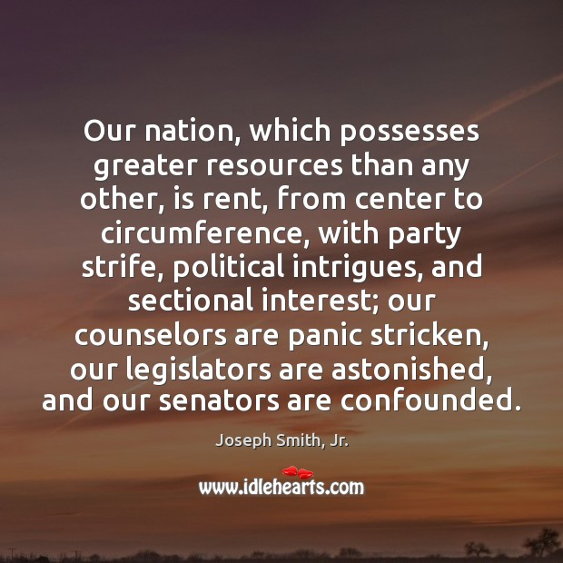 Our nation, which possesses greater resources than any other, is rent, from Image